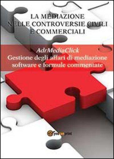 La mediazione nelle controversie civili e commerciali. AdrMediaClick. Gestione degli affari di mediazione -  pdf epub