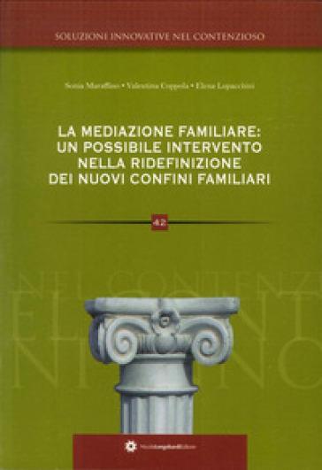 La mediazione familiare. Un possibile intervento nella ridefinizione dei nuovi confini familiari - Elena Lupacchini |