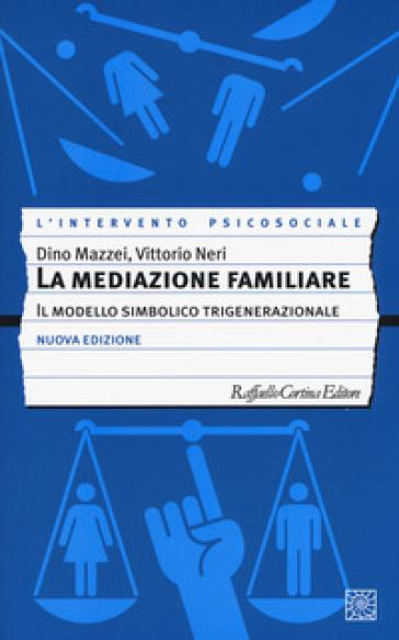 La mediazione familiare. Il modello simbolico trigenerazionale - Dino Mazzei |
