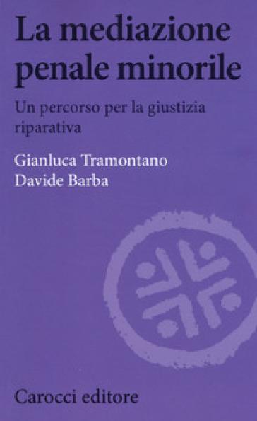 La mediazione penale minorile. Un percorso per la giustizia riparativa - Gianluca Tramontano |