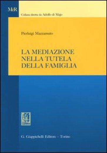 La mediazione nella tutela della famiglia - Pierluigi Mazzamuto  