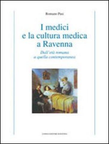 I medici e la cultura medica a Ravenna. Dall'età romana a quella contemporanea - Romano Pasi | Rochesterscifianimecon.com