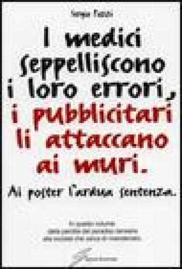 I medici seppelliscono i loro errori, i pubblicitari li attaccano ai muri - Sergio Pozzi | Kritjur.org