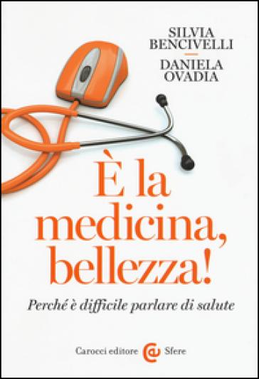 E la medicina, bellezza! Perché è difficile parlare di salute - Silvia Bencivelli pdf epub