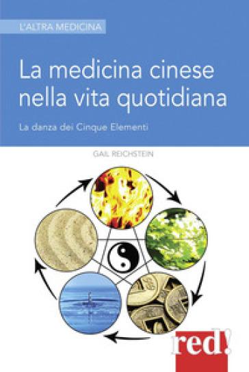 La medicina cinese nella vita quotidiana - Gail Reichstein  