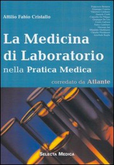 La medicina di laboratorio nella pratica medica - Attilio F. Cristallo |