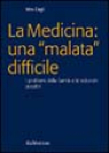 La medicina: una «malata» difficile. I problemi della sanità e le soluzioni possibili - Vito Cagli | Rochesterscifianimecon.com