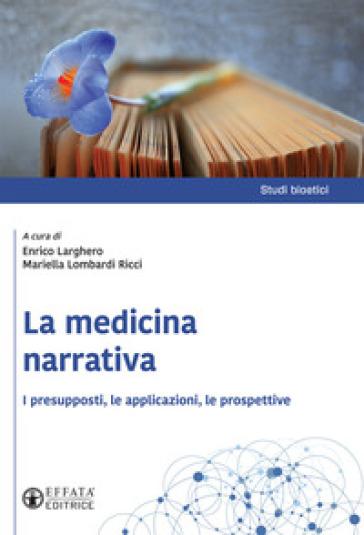 La medicina narrativa. I presupposti, le applicazioni, le prospettive - Enrico Larghero | Ericsfund.org