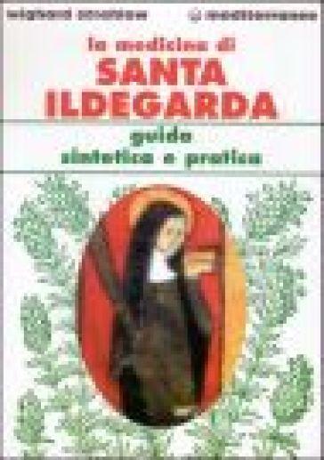 La medicina di santa Ildegarda. Guida sintetica e pratica - Wighard Strehlow | Rochesterscifianimecon.com