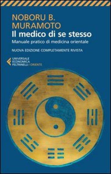 Il medico di se stesso. Manuale pratico di medicina orientale