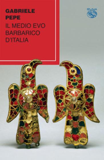 Il medio evo barbarico d'Italia - Gabriele Pepe | Kritjur.org