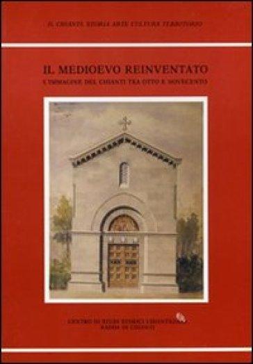 Il medioevo reinventato. L'immagine del Chianti tra Otto e Novecento