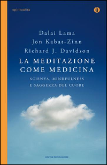 La meditazione come medicina. Scienza, mindfulness e saggezza del cuore - Jon Kabat-Zinn | Rochesterscifianimecon.com