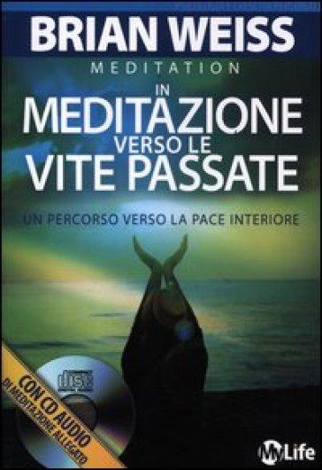 In meditazione verso le vite passate. Un percorso verso la pace interiore. Con CD Audio - Brian Weiss | Rochesterscifianimecon.com