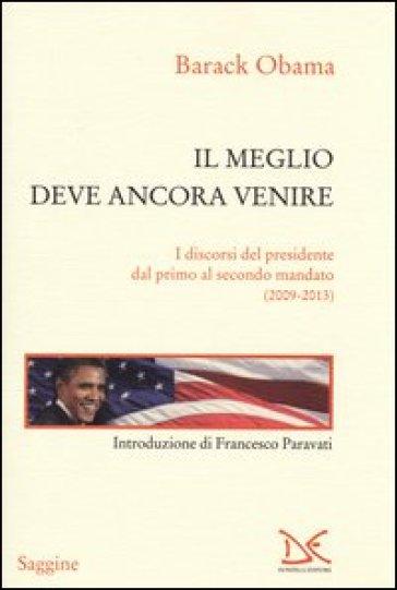 Il meglio deve ancora venire. I discorsi del presidente dal primo al secondo mandato (2009-2013) - Barack Obama   Rochesterscifianimecon.com