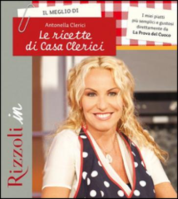 Il meglio di Le ricette di casa Clerici - Antonella Clerici  