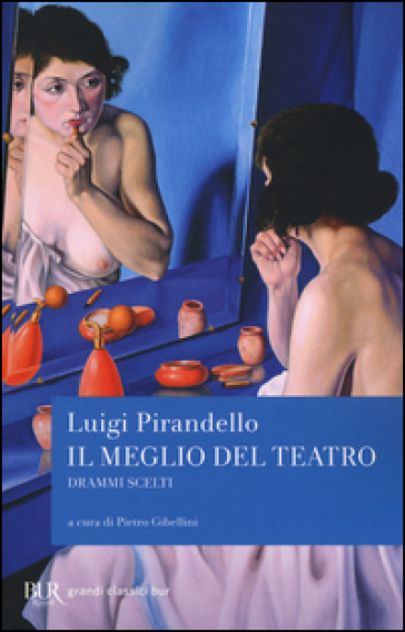 Il meglio del teatro. Drammi scelti - Luigi Pirandello | Jonathanterrington.com