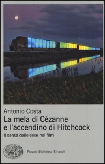 La mela di Cézanne e l'accendino di Hitchcock. Il senso delle cose nei film - Antonio Costa   Thecosgala.com