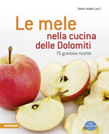 Le mele nella cucina delle Dolomiti. 75 gustose ricette - Stefan Stabler |