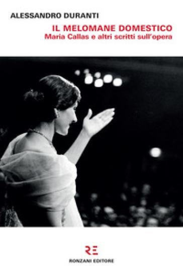 Il melomane domestico. Maria Callas e altri scritti sull'opera - Alessandro Duranti |