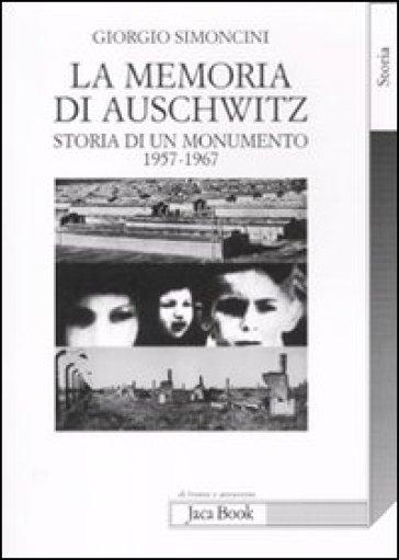 La memoria di Auschwitz. Storia di un monumento 1957-1967 - Giorgio Simoncini |