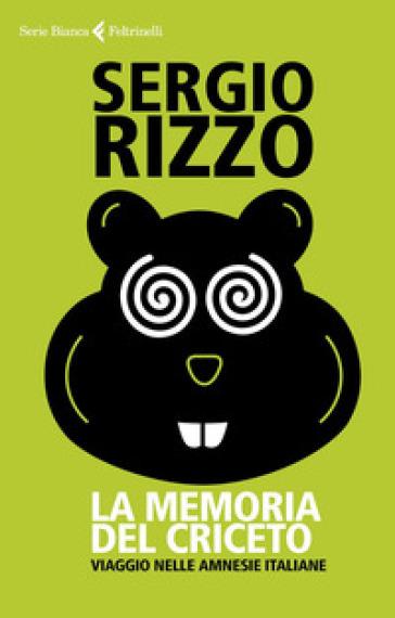La memoria del criceto. Viaggio nelle amnesie italiane - Sergio Rizzo |