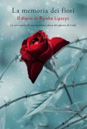 La memoria dei fiori. Il diario di Lipszyc Rywka. La vera storia di una bambina ebrea del ghetto di Lodz