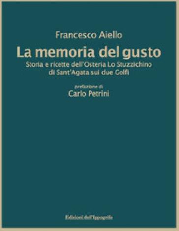 La memoria del gusto. Storia e ricette dell'Osteria Lo Stuzzichino di sant'Agata sui due Golfi - Francesco Aiello | Thecosgala.com