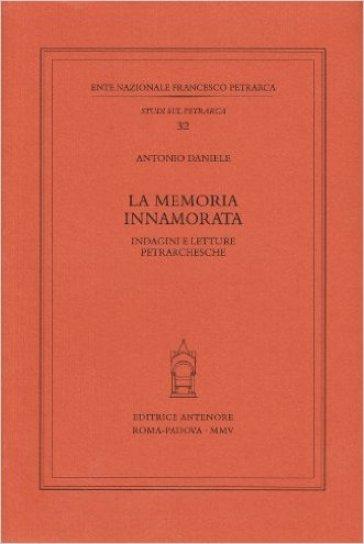 La memoria innamorata. Indagini e letture petrarchesche - Antonio Daniele |