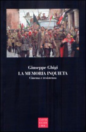 La memoria inquieta. Cinema e resistenza - Giuseppe Ghigi pdf epub