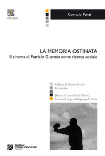 La memoria ostinata. Il cinema di Patricio Guzman come ricerca sociale - Corrado Punzi | Rochesterscifianimecon.com