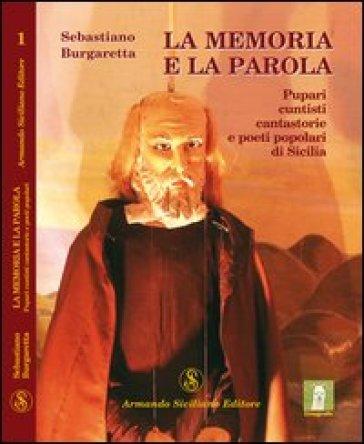 La memoria e la parola. Pupari, cuntisti, cantastorie e poeti popolari di Sicilia - Sebastiano Burgaretta  