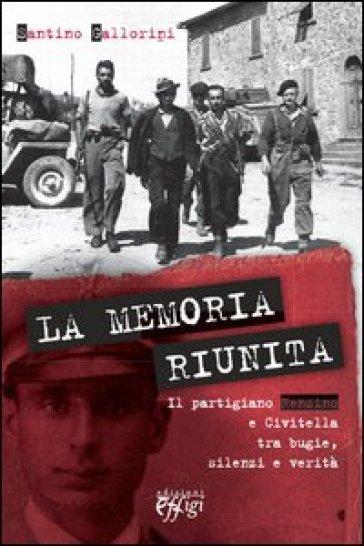 La memoria riunita. Il partigiano Renzino e Civitella tra bugie, silenzi e verità - Santino Gallorini   Ericsfund.org