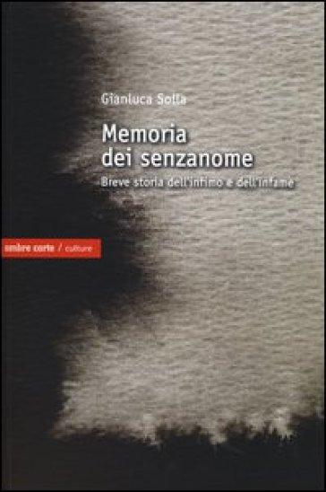 memoria dei senzanome. Breve storia dell'infimo e dell'infame - Gianluca Solla |