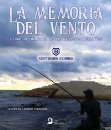 La memoria del vento. 50 anni di Albania nel racconto fotografico di Luca Turi. Ediz. illustrata - C. Formicola |