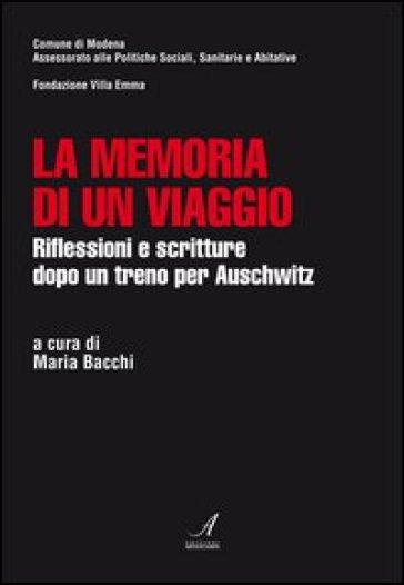 La memoria di un viaggio. Riflessioni e scritture dopo un treno per Auschwitz - Maria Bacchi | Jonathanterrington.com
