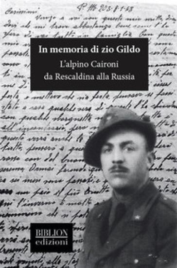 In memoria di zio Gildo. L'alpino Caironi da Rescaldina alla Russia