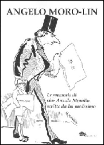 Le memorie di sior Anzolo Morolin scritte da lui medesimo - Angelo Moro-Lin | Thecosgala.com
