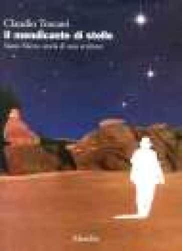 Il mendicante di stelle. Stanis Nievo, storia di uno scrittore - Claudio Toscani |