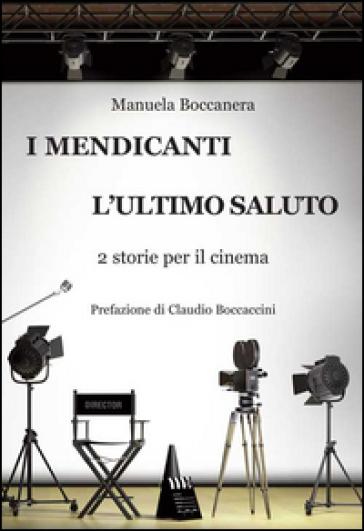 I mendicanti-L'ultimo saluto. 2 storie per il cinema - Manuela Boccanera |
