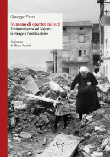 In meno di quattro minuti. Testimonianza sul Vajont: la strage e l'umiliazione - Giuseppe Vazza pdf epub
