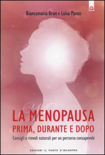 La menopausa prima, durante e dopo. Consigli e rimedi naturali per un percorso consapevole - Luisa Pavan   Rochesterscifianimecon.com