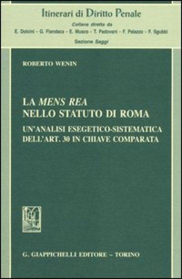 La mens rea nello statuto di Roma. Un'analisi esegetico-sistematica dell'art. 30 in chiave comparata - Roberto Wenin | Rochesterscifianimecon.com