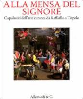 Alla mensa del Signore. Capolavori dell'arte europea da Raffaello e Tiepolo. Catalogo della mostra (Ancona, 2 settembre 2011-8 gennaio 2012)