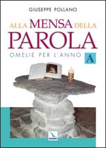 Alla mensa della parola. Omelie per l'anno «A» - Giuseppe Pollano | Kritjur.org