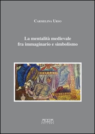 La mentalità medievale fra immaginario e simbolismo - Carmelina Urso   Jonathanterrington.com