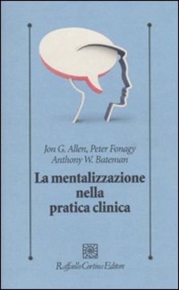 La mentalizzazione nella pratica clinica - Jon G. Allen | Rochesterscifianimecon.com
