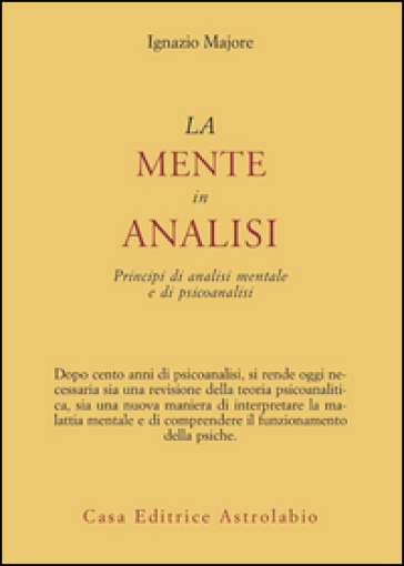 La mente in analisi. Principi di analisi mentale e di psicoanalisi - Ignazio Majore | Ericsfund.org