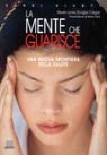 La mente che guarisce. Una nuova frontiera della salute - Steven Locke  