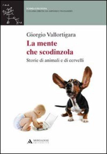 La mente che scodinzola. Storie di animali e cervelli - Giorgio Vallortigara | Rochesterscifianimecon.com